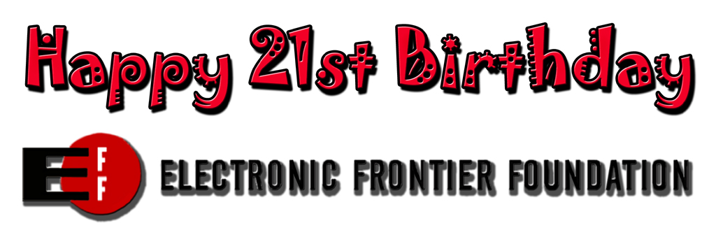 Happy 21st Birthday EFF Electronic Frontier Foundation