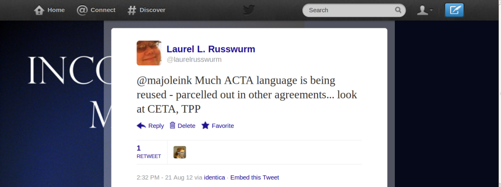 Screen Shot : @laurelrusswurm  @majoleink Much ACTA language is being reused - parcelled out in other agreements... look at CETA, TPP